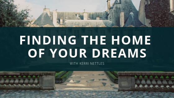 Kerri Anne Nettles Finding the Home of Your Dreams