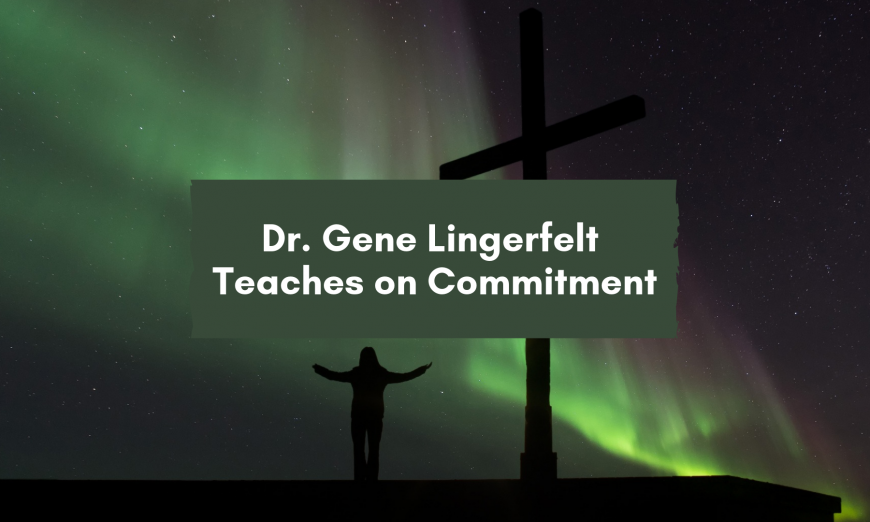 Dr. Gene Lingerfelt Teaches on Commitment 56
