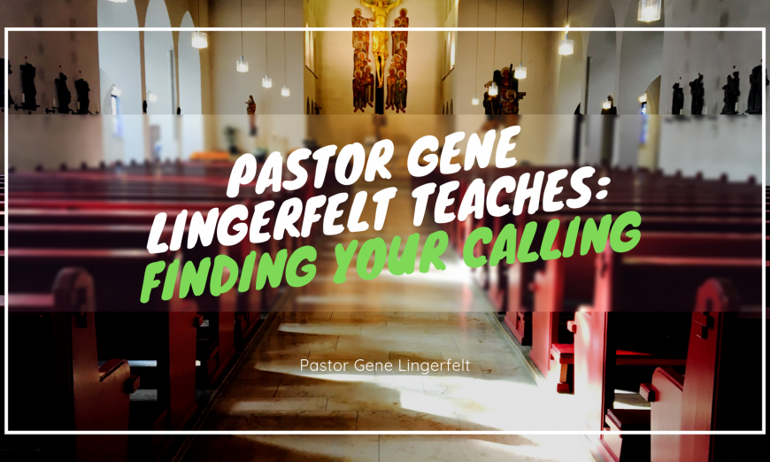 Pastor Gene Lingerfelt Teaches  Finding Your Calling 32