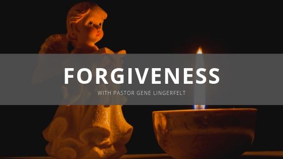 Forgiveness with Pastor Gene Lingerfelt