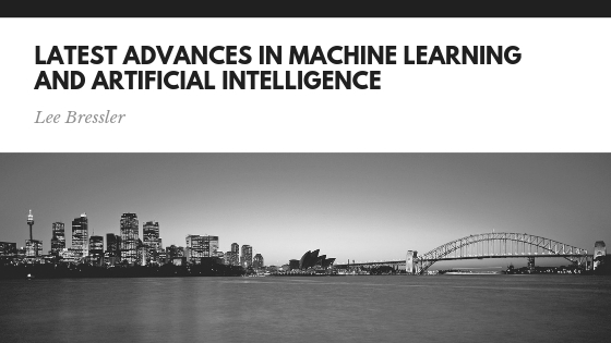 Lee Bressler Explores Latest Advances in Machine Learning and Artificial Intelligence
