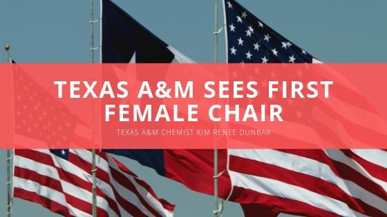Kim Renee Dunbar Texas AM Sees First Female Chair