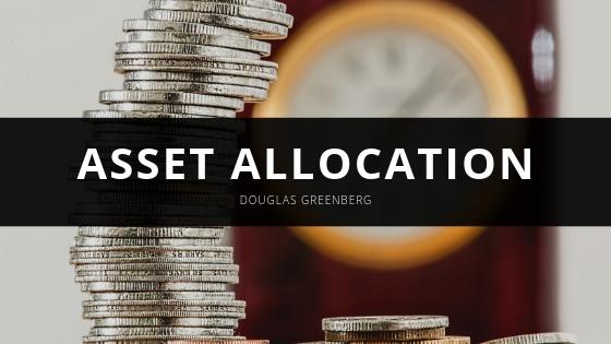 Douglas Greenberg Offers a Closer Look at Asset Allocation