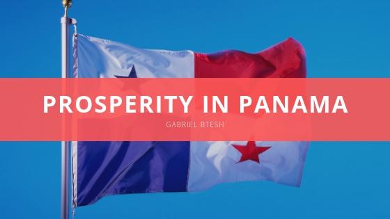 GABRIEL BTESH prosperity in Panama