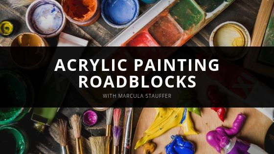 Marcula Stauffer Acrylic Painting Roadblocks