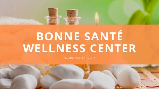 Rosemary Barclay Bonne Santé Wellness Center