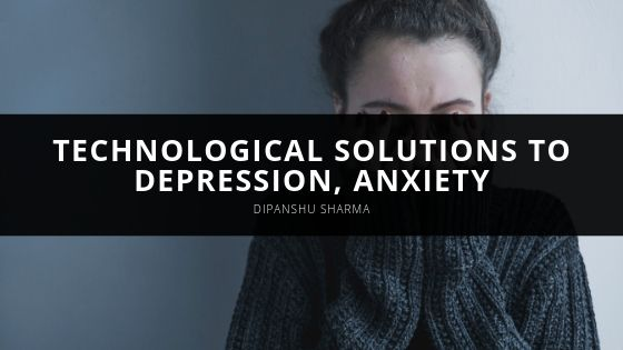 Dipanshu Sharma Technological Solutions to Depression Anxiety