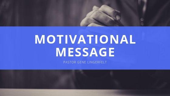 Pastor Gene Lingerfelt Motivational Message