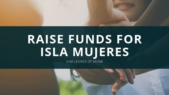 Sam Lehrer of Miami Raise Funds for Isla Mujeres