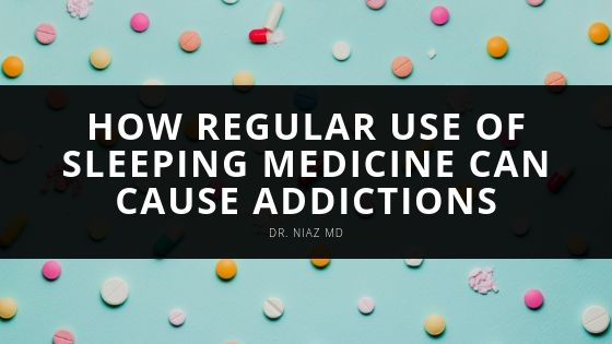 Dr Niaz MD Taking Sleeping Medications Regularly Can Form New Addictions