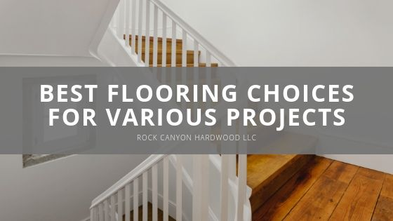 Rock Canyon Hardwood LLC Best Flooring Choices for Various Projects