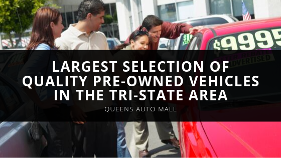 Queens Auto Mall Largest Selection of Quality Pre Owned Vehicles in the Tri State Area