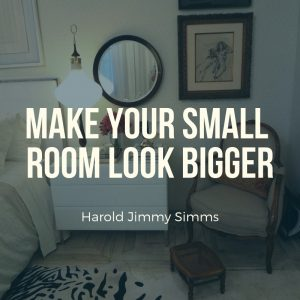 Make Your Small Room Look Bigger with Harold Jimmy Simms