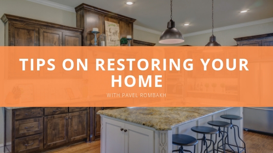 Pavel Rombakh & Tips on Restoring Your Home