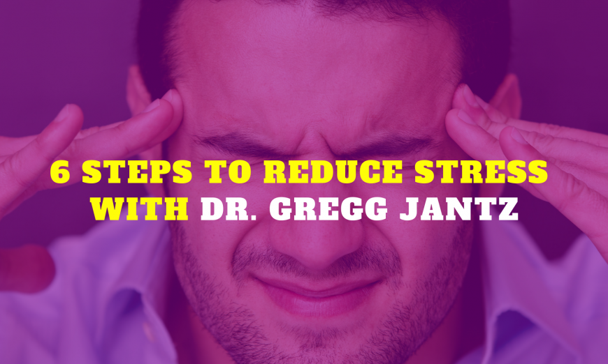 6 Step to Reduce Stress with Dr. Gregg Jantz 2 61