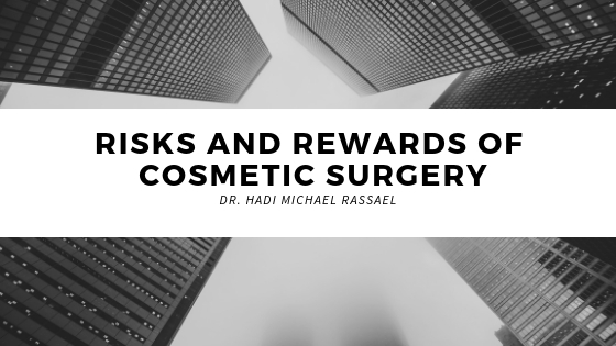Dr Hadi Michael Rassael Explains the Risks and Rewards of Cosmetic Surgery