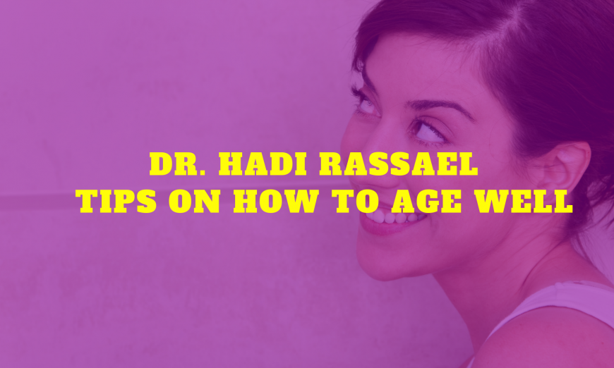 Dr. Hadi Rassael – Recommendations on Methods to Age Properly