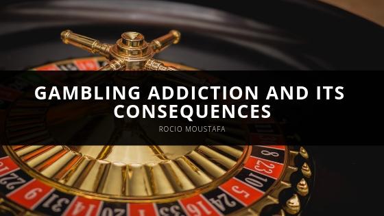 Rocio Moustafa Gambling Addiction and Its Consequences