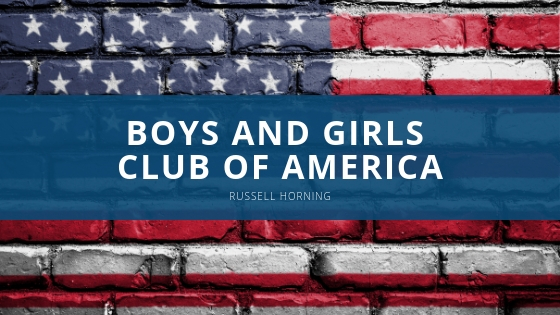 Russell Horning Encourages Support of the Boys and Girls Club of America