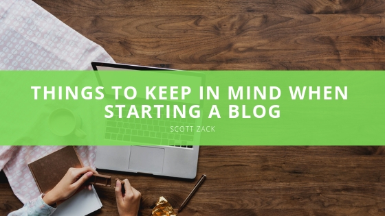 Scott P Zack Things to Keep in Mind When Starting a Blog