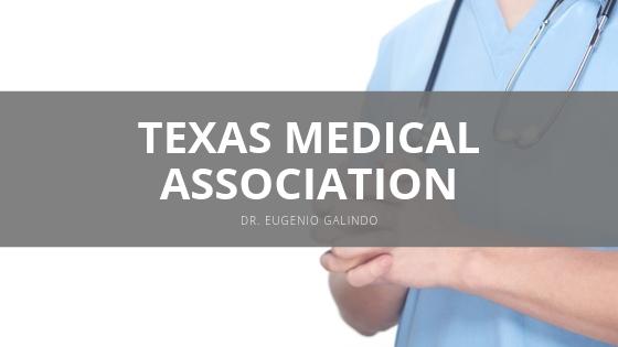 Dr. Eugenio Galindo provides a closer look at the Texas Medical Association