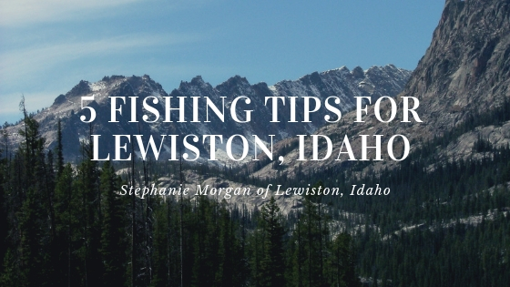 5 Fishing Tips for Lewiston, Idaho from Stephanie Morgan