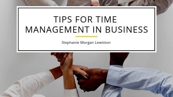 Tips for Time Management in Business with Stephanie Morgan Lewiston