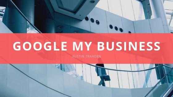 Austin Trahern Google My Business