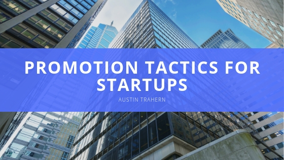 Austin Trahern Offers Out of the Box Business Promotion Tactics for Startups