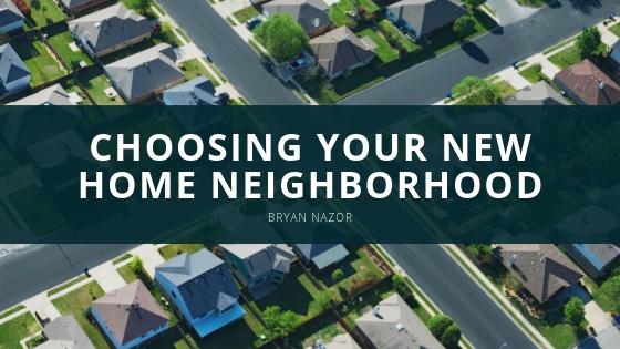 Bryan Nazor Choosing Your New Home Neighborhood