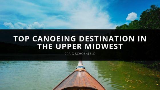 Craig Schoenfeld Top Canoeing Destination in the Upper Midwest