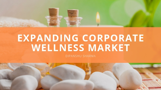 Dipanshu Sharma Expanding Corporate Wellness Market