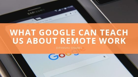 Dipanshu Sharma What Google Can Teach Us About Remote Work