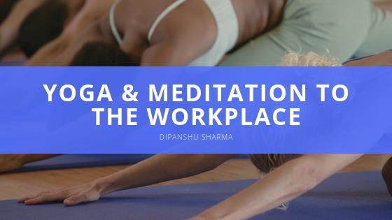 Dipanshu Sharma Yoga Meditation to the Workplace