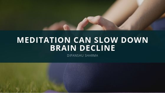 Study Suggests Meditation Can Slow Down Brain Decline, and Dipanshu Sharma Has a Way to Make Meditation Accessible