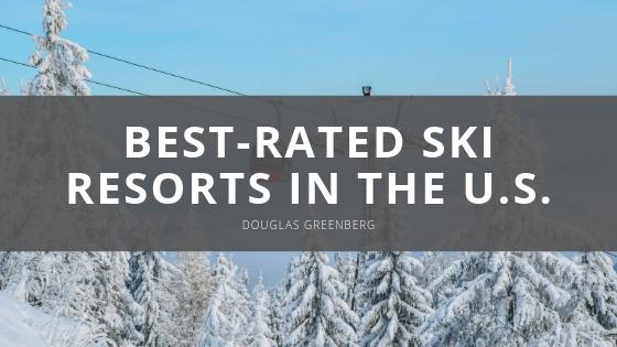 Douglas Greenberg Explores Best-rated Ski Resorts in the U.S.