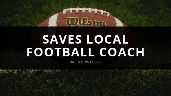 Dr. Dennis Begos Saves Local Football Coach