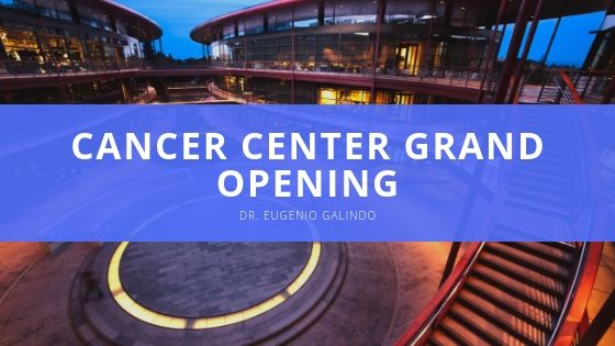 Dr. Eugenio Galindo Looks Back on Cancer Center Grand Opening Earlier This Year