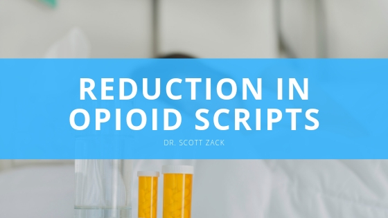 Dr Scott Zack REDUCTION IN OPIOID SCRIPTS