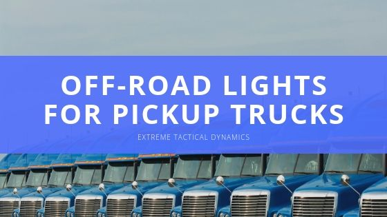 Extreme Tactical Dynamics Off road Lights for Pickup Trucks