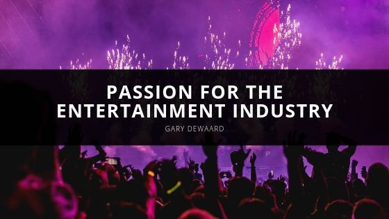 Gary DeWaard Explains How His Passion for the Entertainment Industry Influenced His Career
