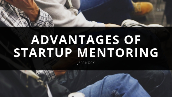 Jeff Nock Highlights the Advantages of Startup Mentoring