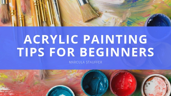 Marcula Stauffer: Acrylic Painting Tips for Beginners