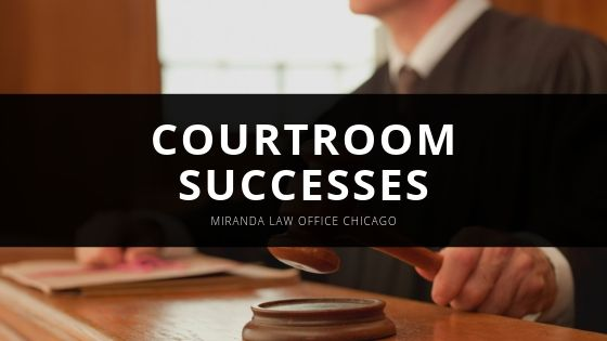 Miranda Law Office Chicago Courtroom Successes