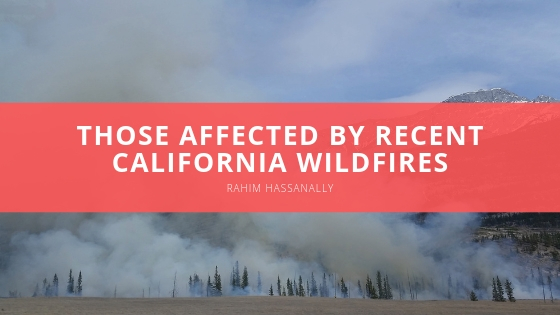 Rahim Hassanally Those Affected by Recent California Wildfires