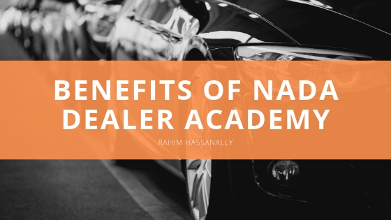 RAHIM HASSANALLY SHARES INSIGHT INTO BENEFITS OF NADA DEALER ACADEMY PARTICIPATION