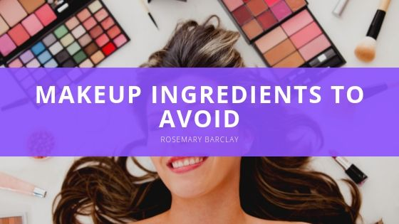 Rosemary Barclay of Old Lyme CT Lists Makeup Ingredients to Avoid