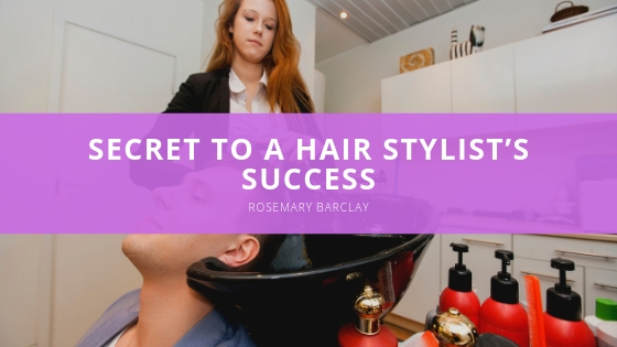 Rosemary Barclay Explains the Secret to a Hair Stylist's Success