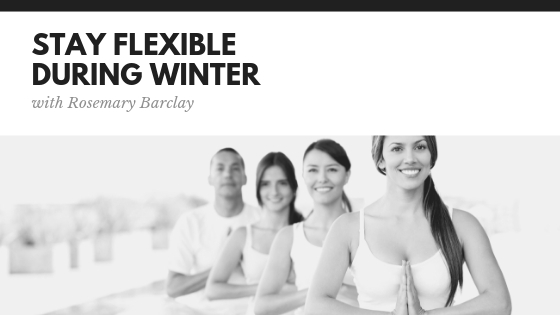 How to Stay Flexible During Winter With Rosemary Barclay