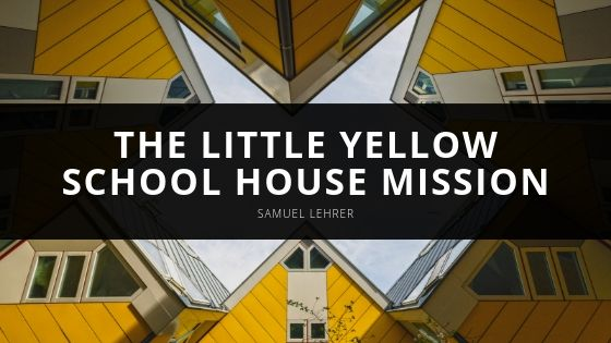 Samuel Lehrer The Little Yellow School House Mission